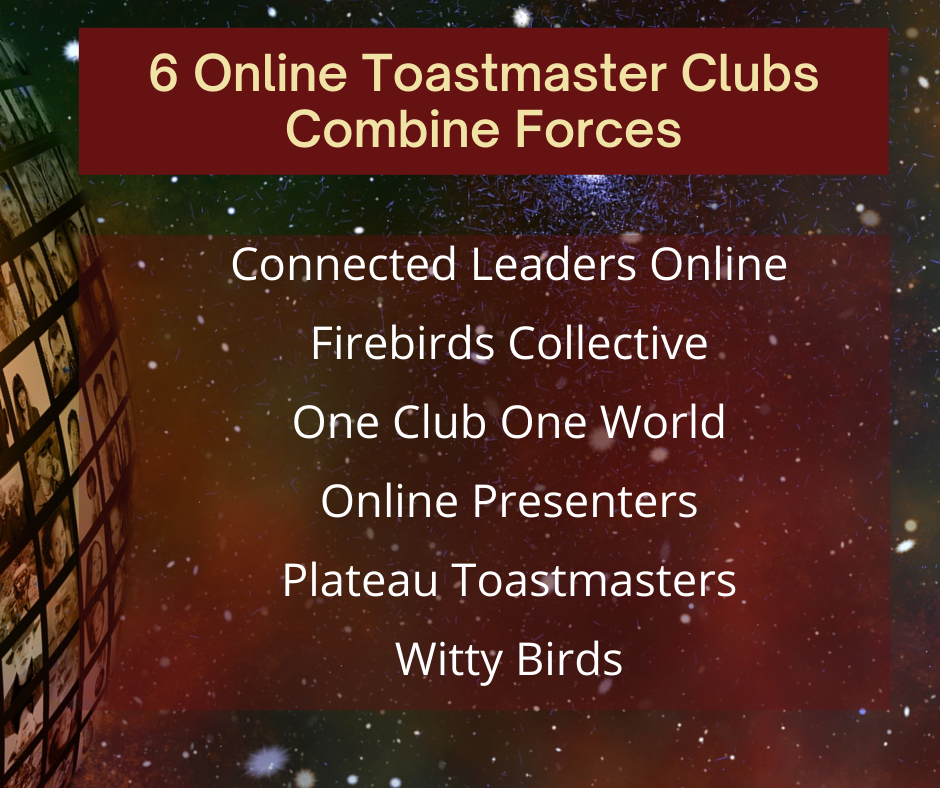 6 Online Clubs: Connected Leaders Online, Firebirds Collective, One Country One World, Online Presenters, Plateau Toastmasters, Witty Birds